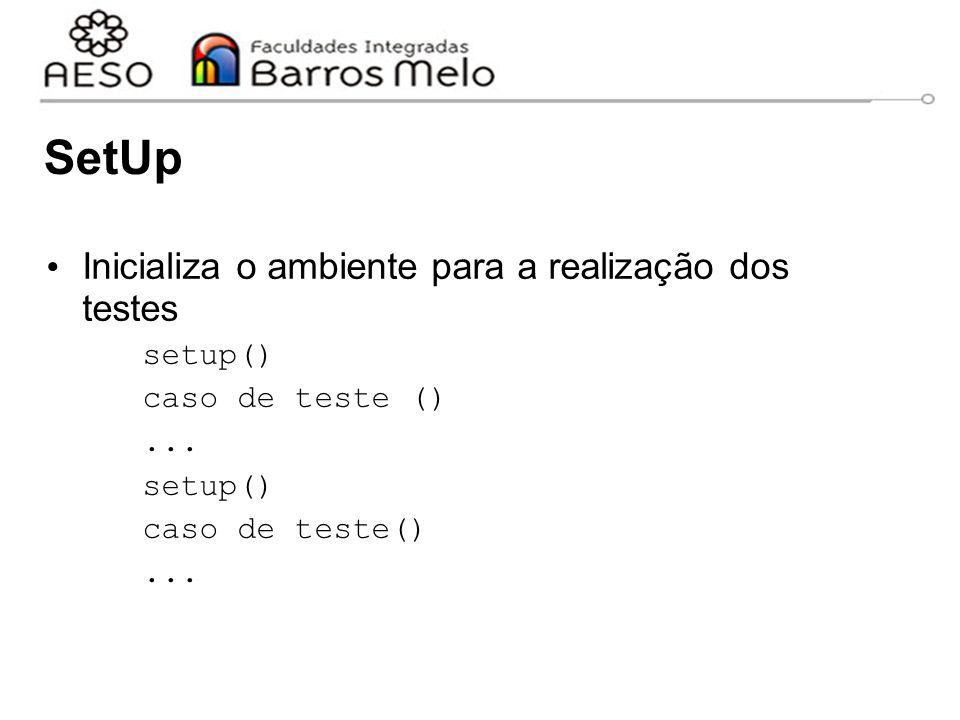 SetUp Inicializa o ambiente para a realização dos testes setup()