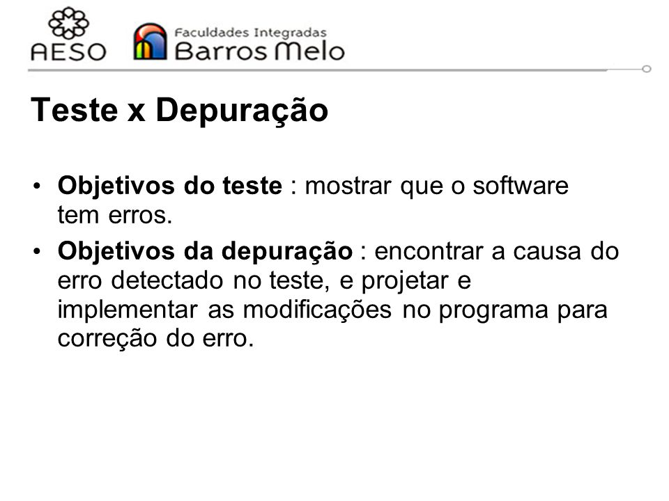 Teste x Depuração Objetivos do teste : mostrar que o software tem erros.