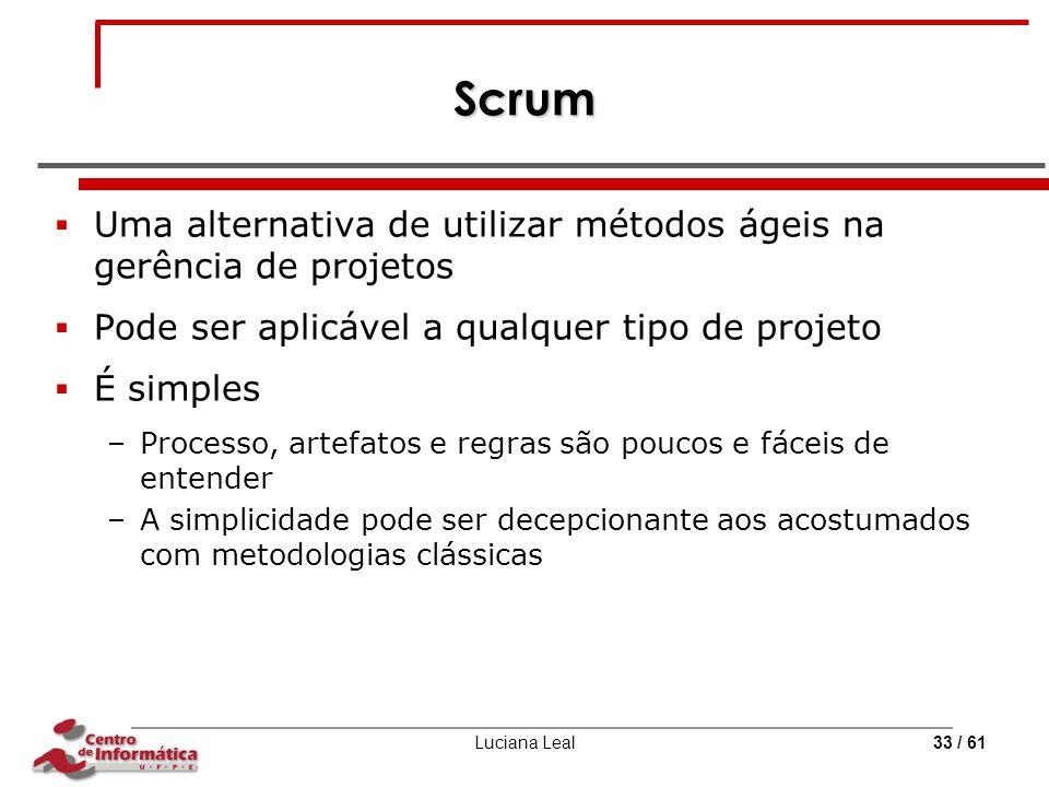 Scrum Uma alternativa de utilizar métodos ágeis na gerência de projetos. Pode ser aplicável a qualquer tipo de projeto.