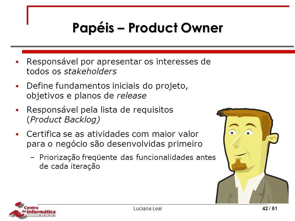 Papéis – Product Owner Responsável por apresentar os interesses de todos os stakeholders.