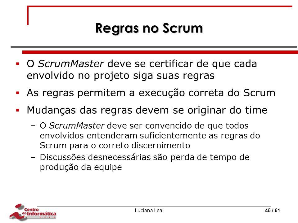 Regras no Scrum O ScrumMaster deve se certificar de que cada envolvido no projeto siga suas regras.