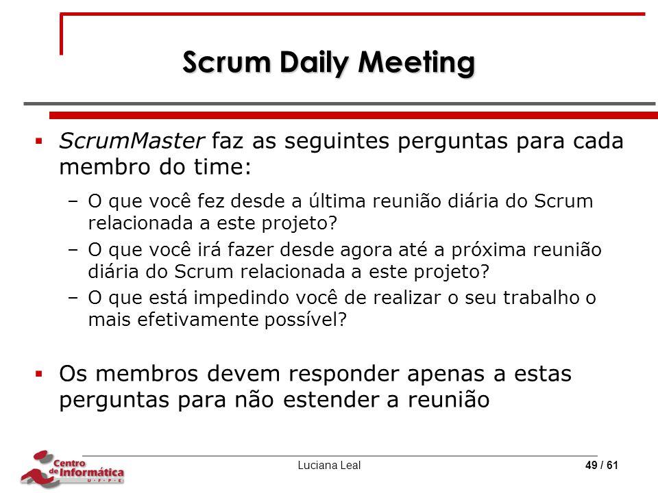 Scrum Daily Meeting ScrumMaster faz as seguintes perguntas para cada membro do time: