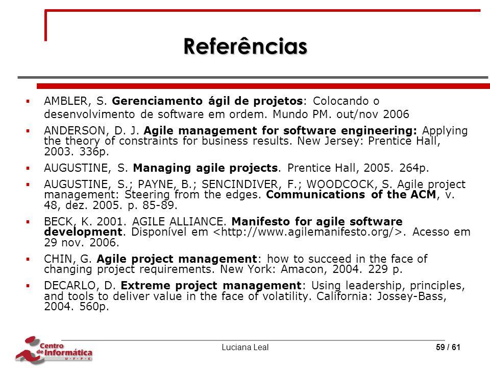 Referências AMBLER, S. Gerenciamento ágil de projetos: Colocando o desenvolvimento de software em ordem. Mundo PM. out/nov 2006.