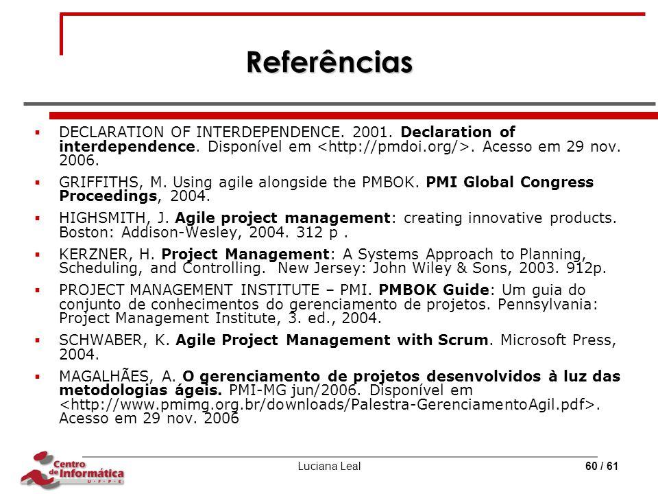 Referências DECLARATION OF INTERDEPENDENCE. 2001. Declaration of interdependence. Disponível em <http://pmdoi.org/>. Acesso em 29 nov. 2006.