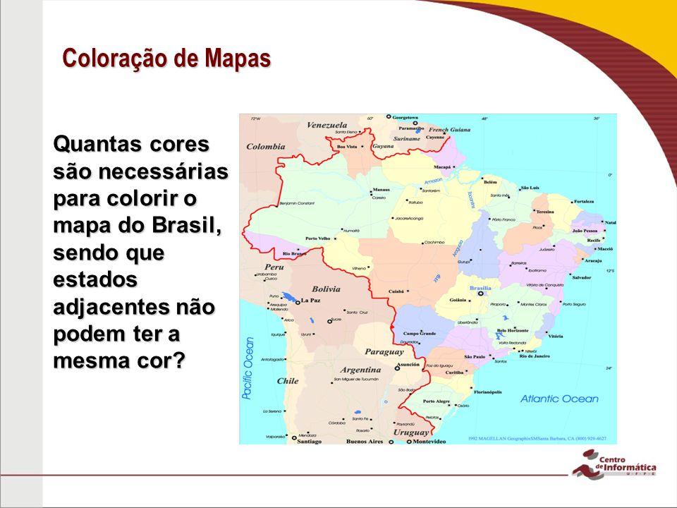 Coloração de Mapas Quantas cores são necessárias para colorir o mapa do Brasil, sendo que estados adjacentes não podem ter a mesma cor