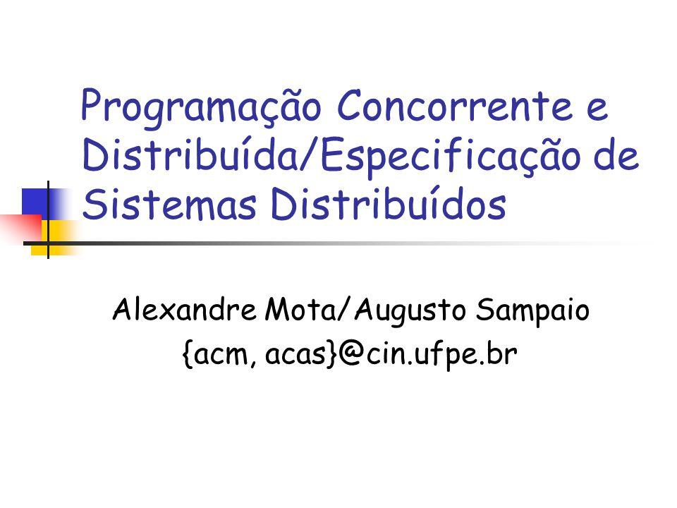 Alexandre Mota/Augusto Sampaio {acm, acas}@cin.ufpe.br
