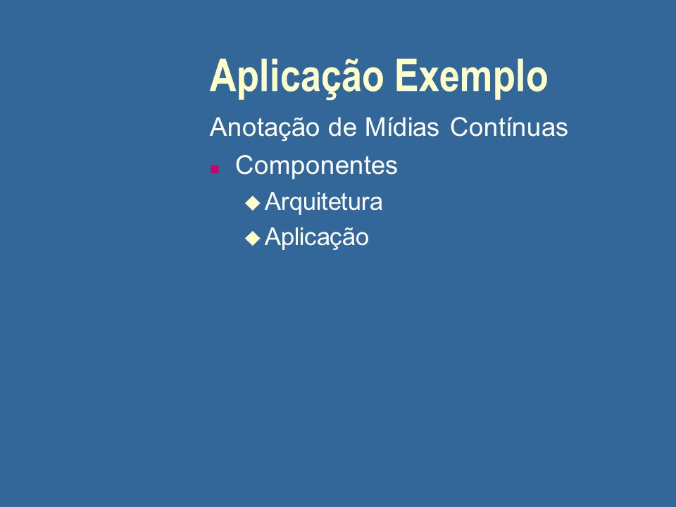 Aplicação Exemplo Anotação de Mídias Contínuas Componentes Arquitetura