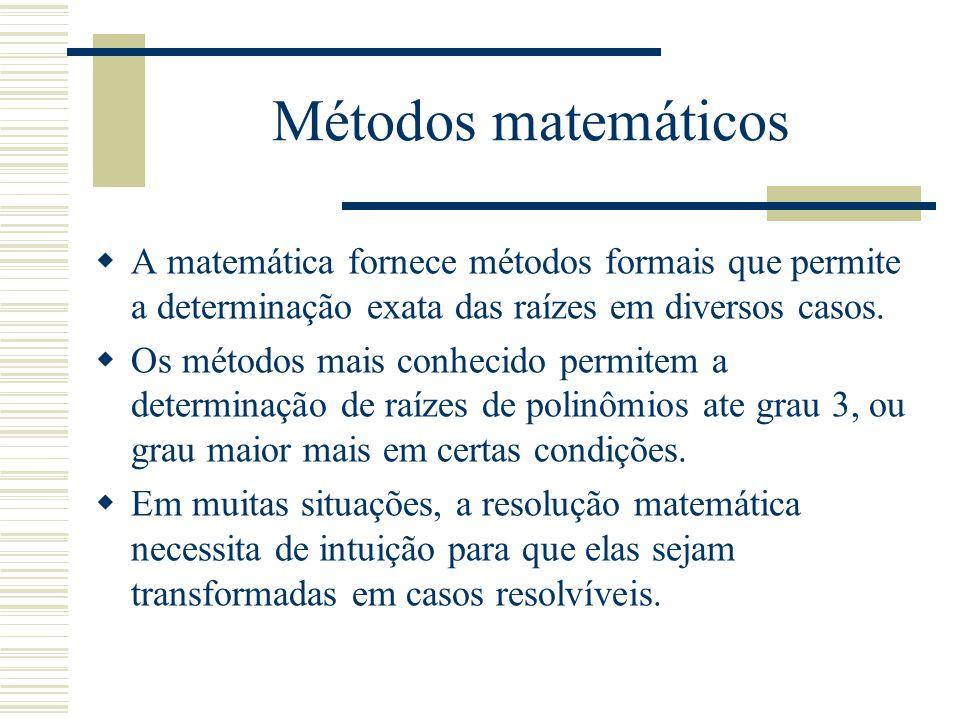 Métodos matemáticos A matemática fornece métodos formais que permite a determinação exata das raízes em diversos casos.