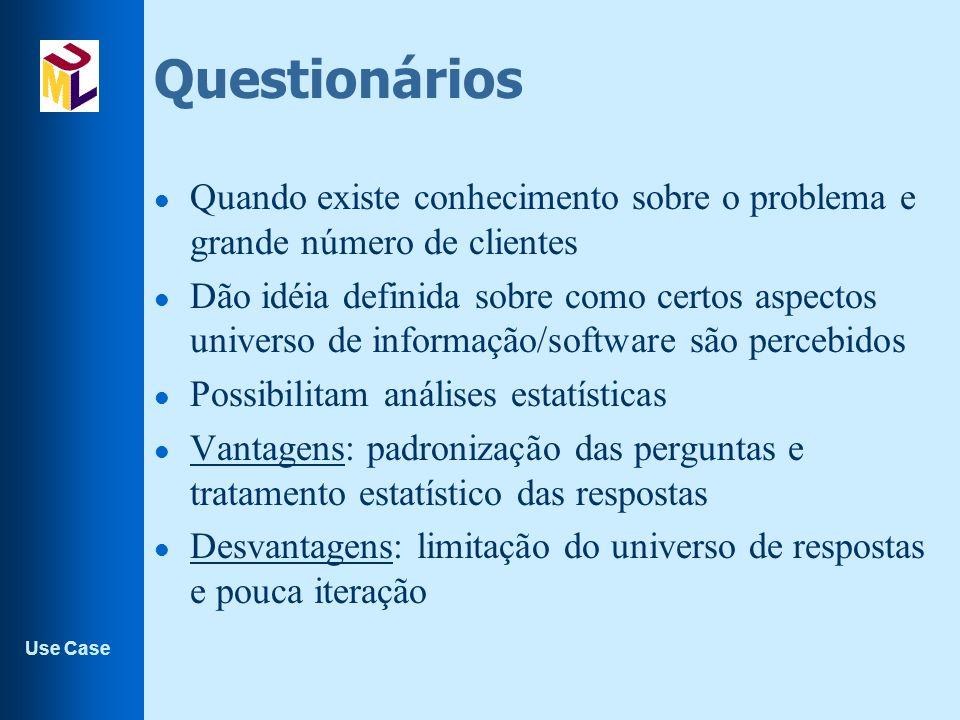 Questionários Quando existe conhecimento sobre o problema e grande número de clientes.