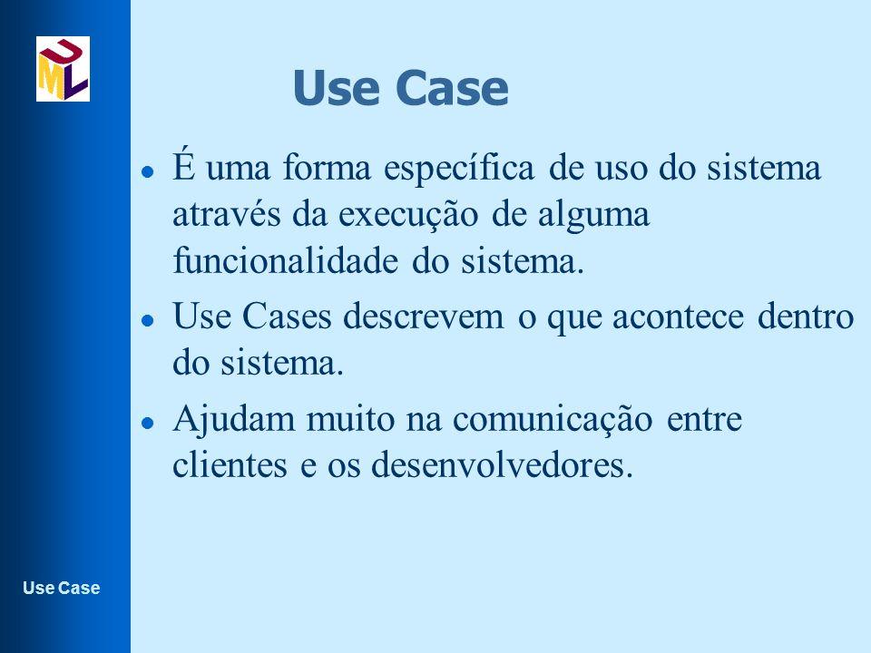 Use Case É uma forma específica de uso do sistema através da execução de alguma funcionalidade do sistema.