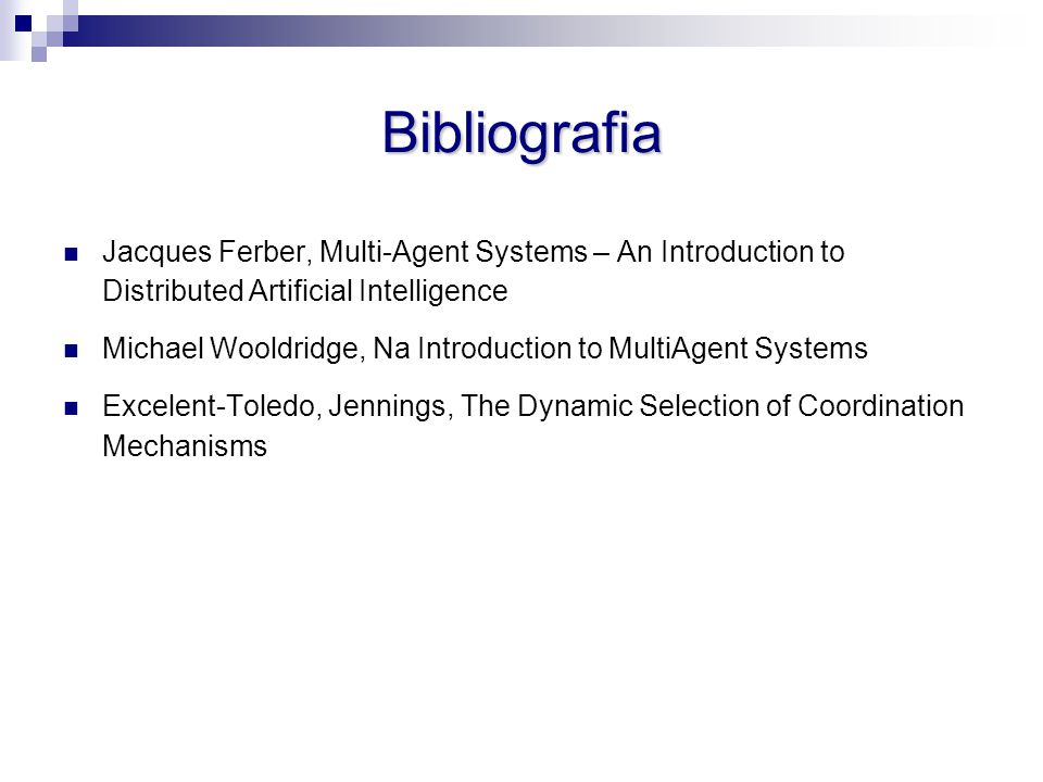 Bibliografia Jacques Ferber, Multi-Agent Systems – An Introduction to Distributed Artificial Intelligence.
