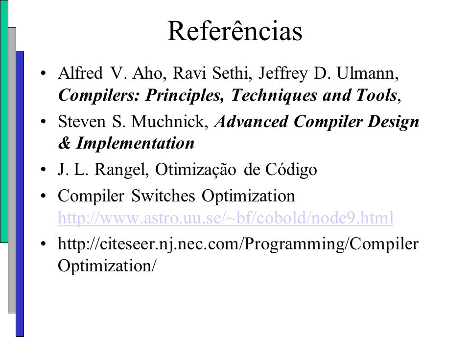 Referências Alfred V. Aho, Ravi Sethi, Jeffrey D. Ulmann, Compilers: Principles, Techniques and Tools,