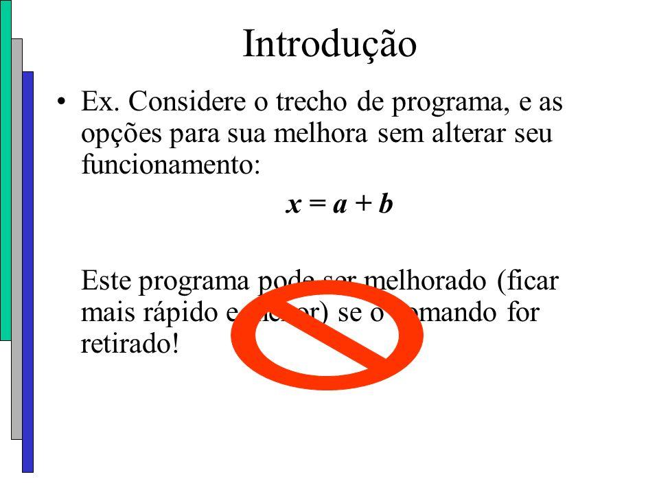 Introdução Ex. Considere o trecho de programa, e as opções para sua melhora sem alterar seu funcionamento: