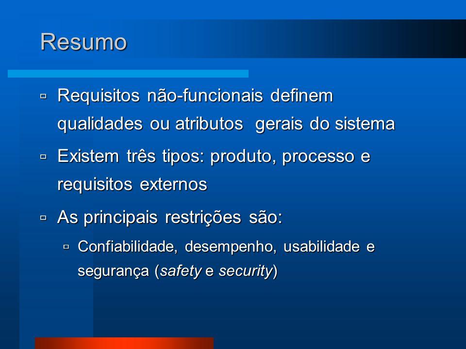 Resumo Requisitos não-funcionais definem qualidades ou atributos gerais do sistema. Existem três tipos: produto, processo e requisitos externos.