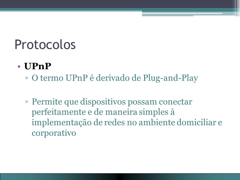 Protocolos UPnP O termo UPnP é derivado de Plug-and-Play