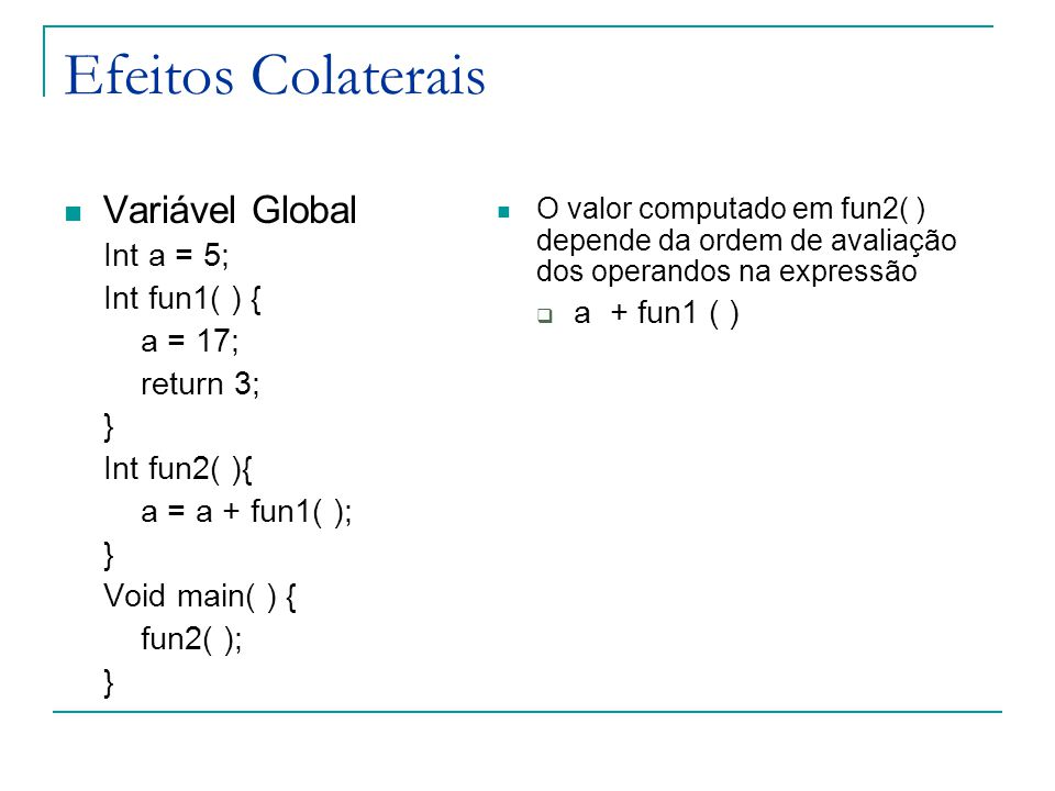 Efeitos Colaterais Variável Global Int a = 5; Int fun1( ) {