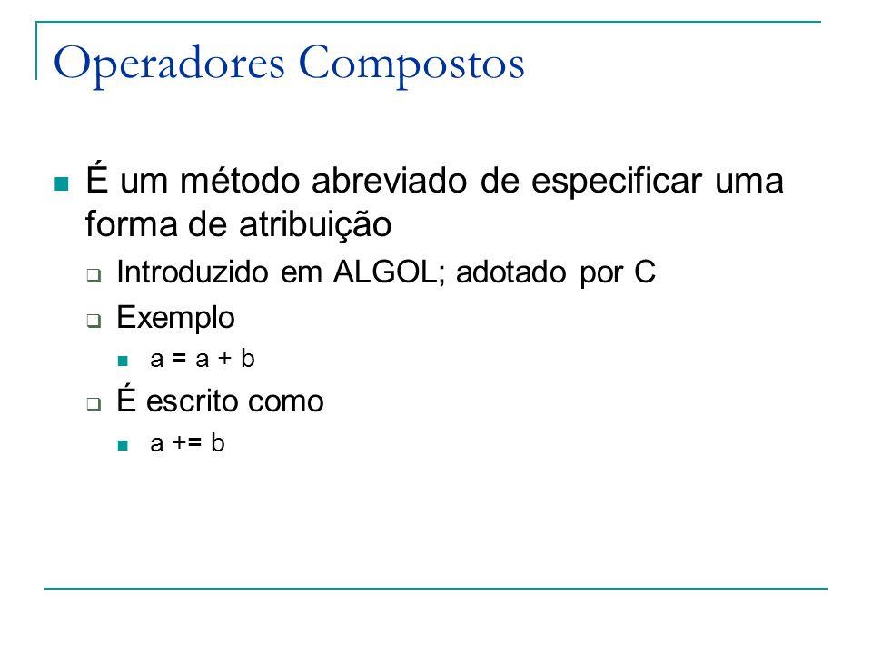 Operadores Compostos É um método abreviado de especificar uma forma de atribuição. Introduzido em ALGOL; adotado por C.