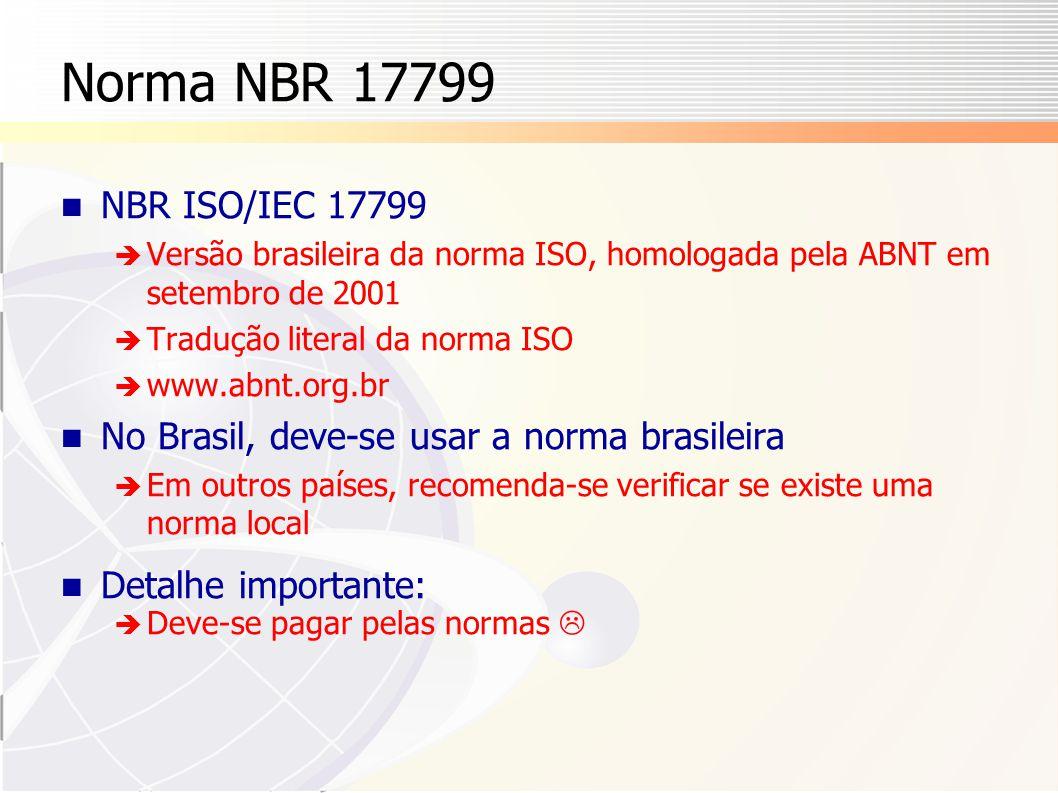 Norma NBR 17799 NBR ISO/IEC 17799. Versão brasileira da norma ISO, homologada pela ABNT em setembro de 2001.