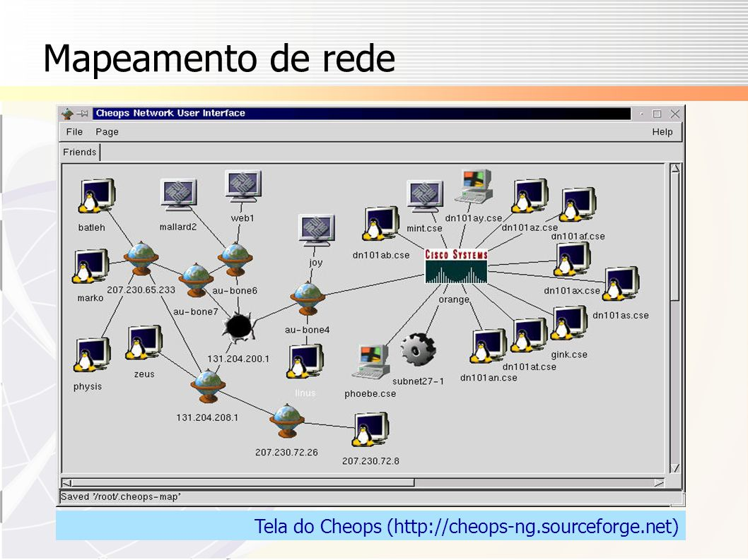 Mapeamento de rede Tela do Cheops (http://cheops-ng.sourceforge.net)
