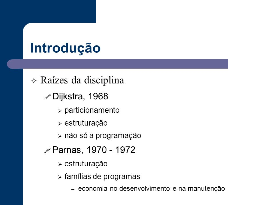 Introdução Raízes da disciplina Dijkstra, 1968 Parnas, 1970 - 1972