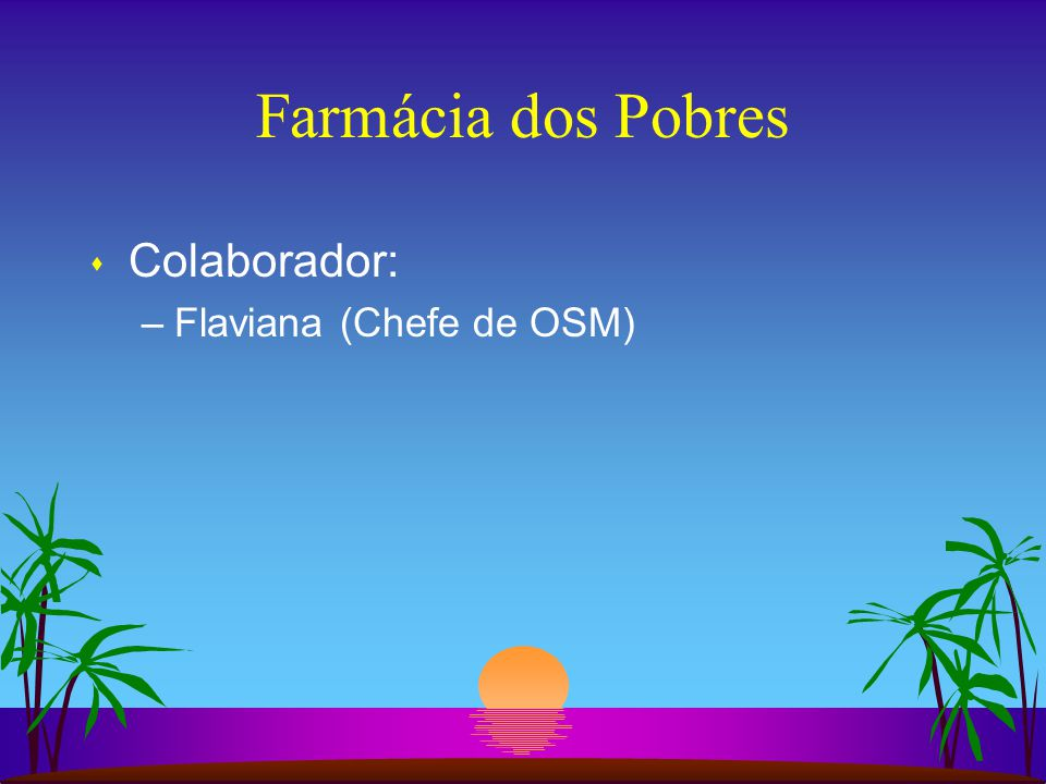 Farmácia dos Pobres Colaborador: Flaviana (Chefe de OSM)