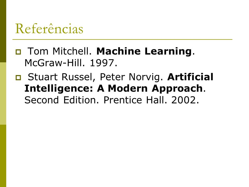 Referências Tom Mitchell. Machine Learning. McGraw-Hill. 1997.