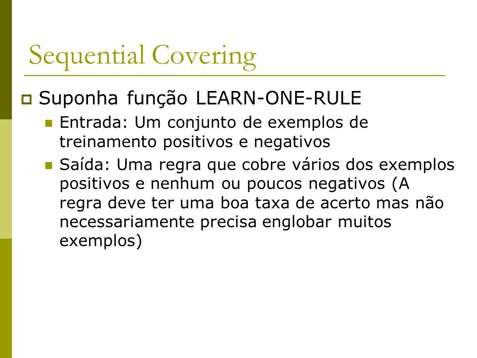 Sequential Covering Suponha função LEARN-ONE-RULE