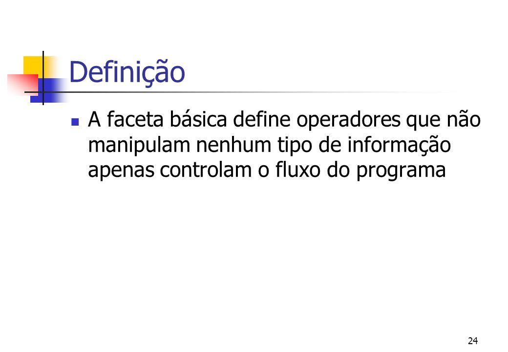 Definição A faceta básica define operadores que não manipulam nenhum tipo de informação apenas controlam o fluxo do programa.
