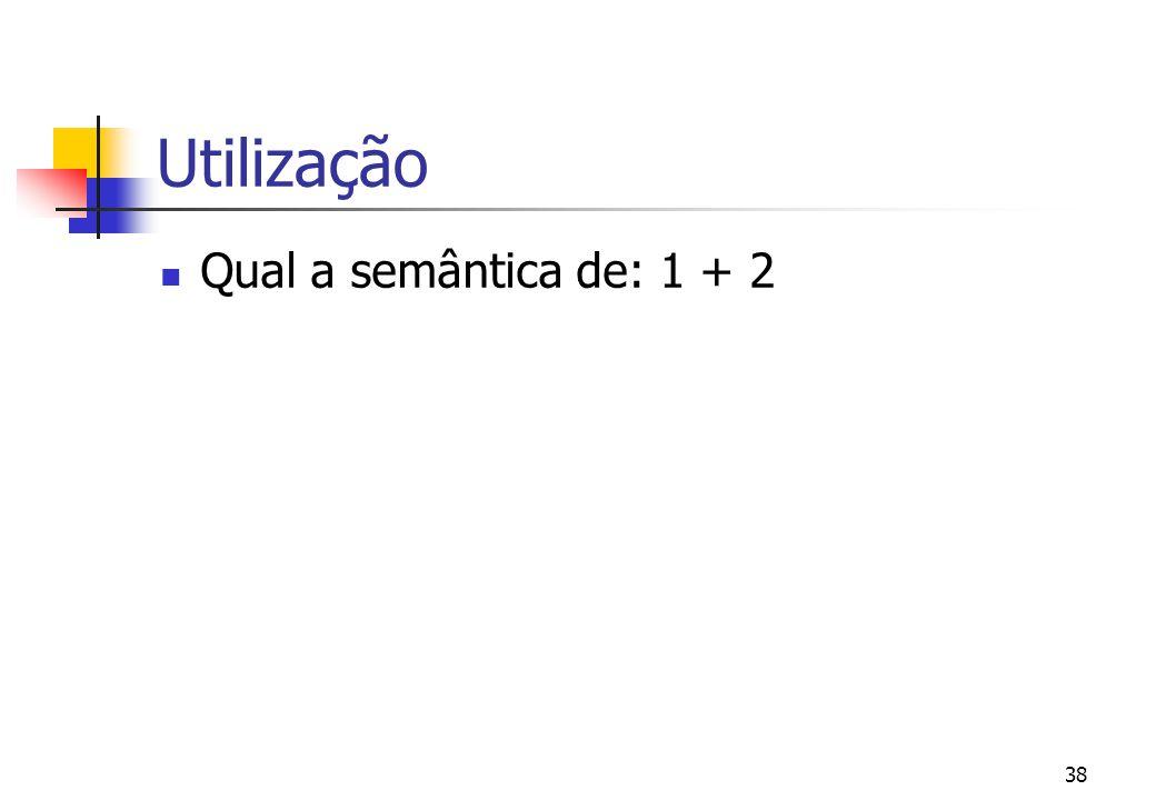 Utilização Qual a semântica de: 1 + 2