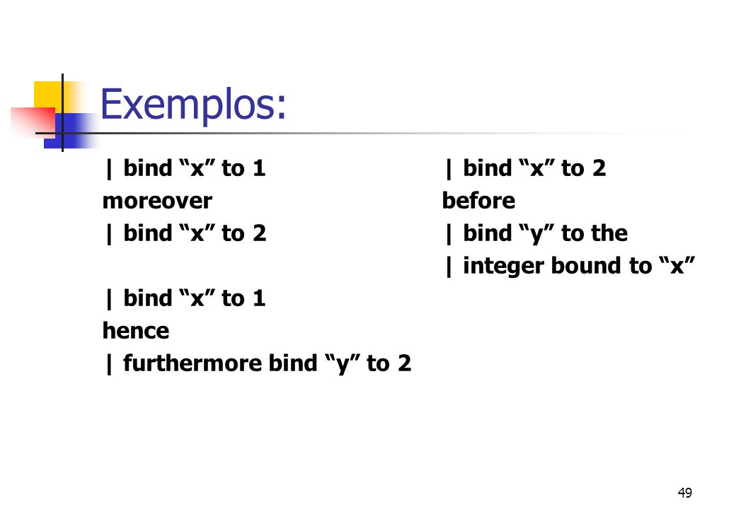 Exemplos: | bind x to 1 | bind x to 2 moreover before