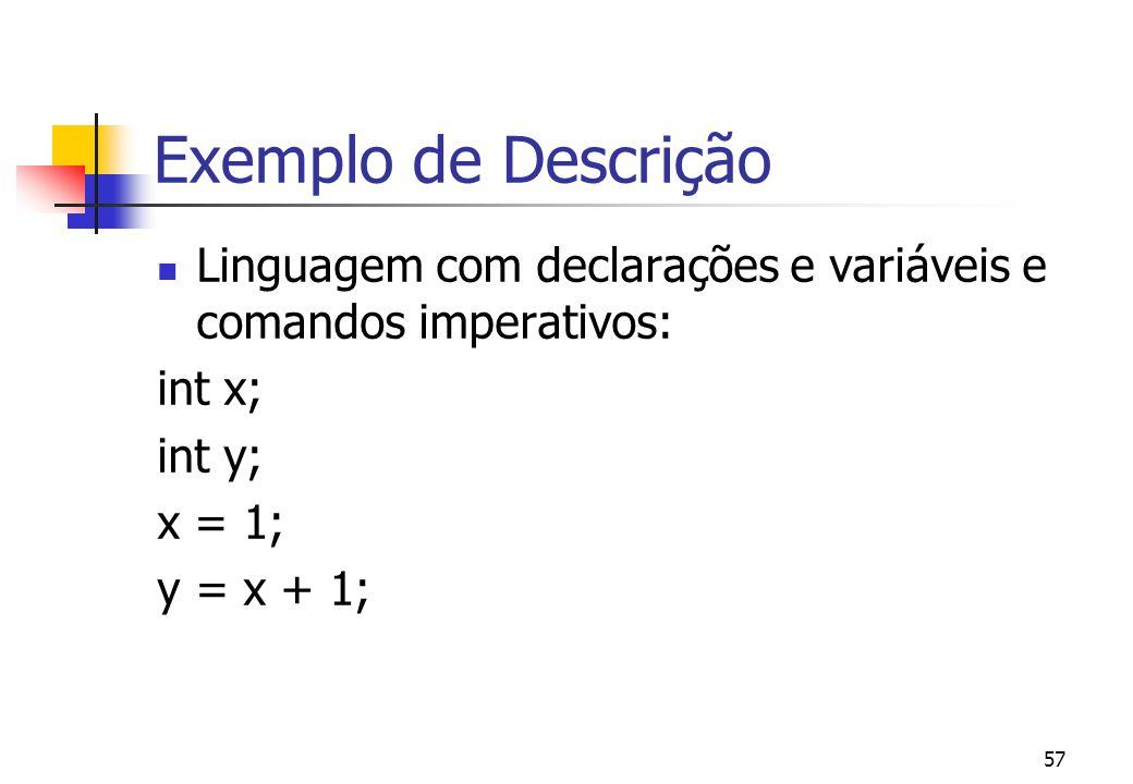 Exemplo de Descrição Linguagem com declarações e variáveis e comandos imperativos: int x; int y; x = 1;