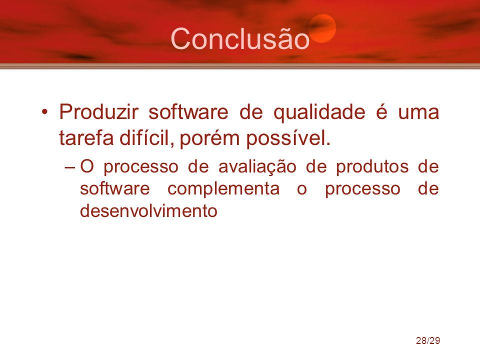 Conclusão Produzir software de qualidade é uma tarefa difícil, porém possível.