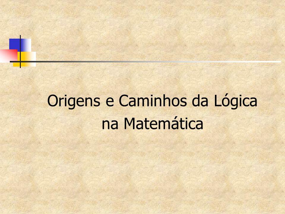 Origens e Caminhos da Lógica na Matemática