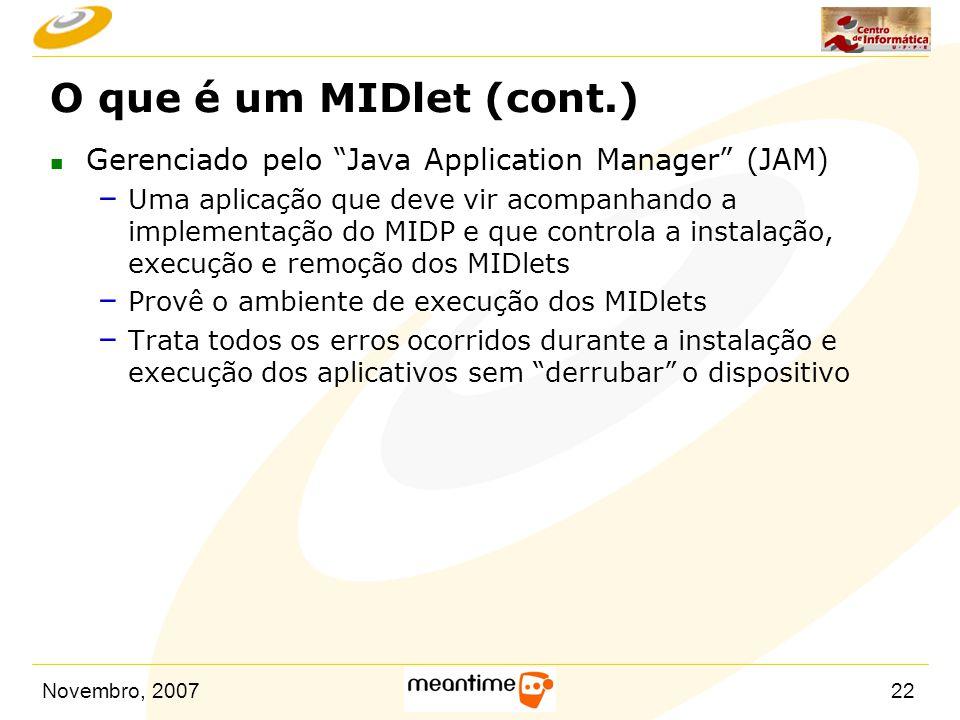 O que é um MIDlet (cont.) Gerenciado pelo Java Application Manager (JAM)
