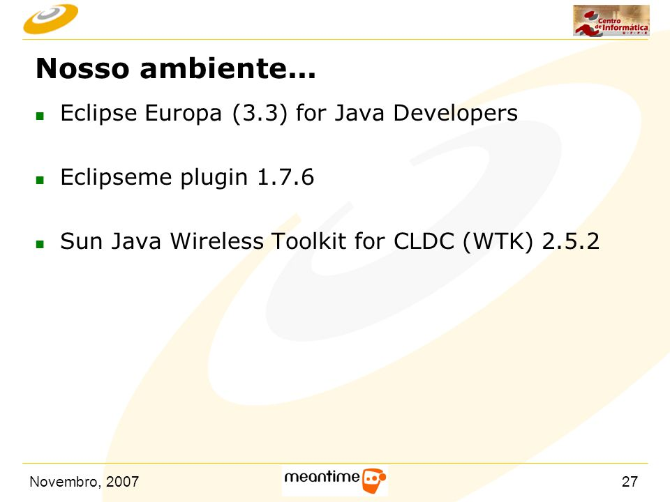 Nosso ambiente... Eclipse Europa (3.3) for Java Developers