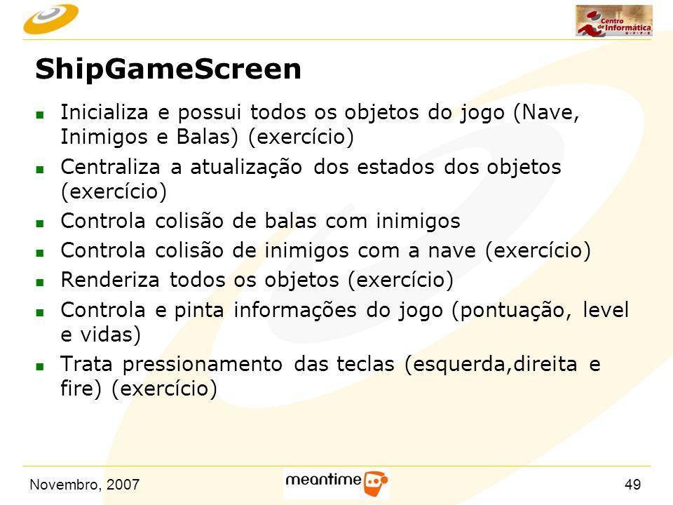 ShipGameScreen Inicializa e possui todos os objetos do jogo (Nave, Inimigos e Balas) (exercício)