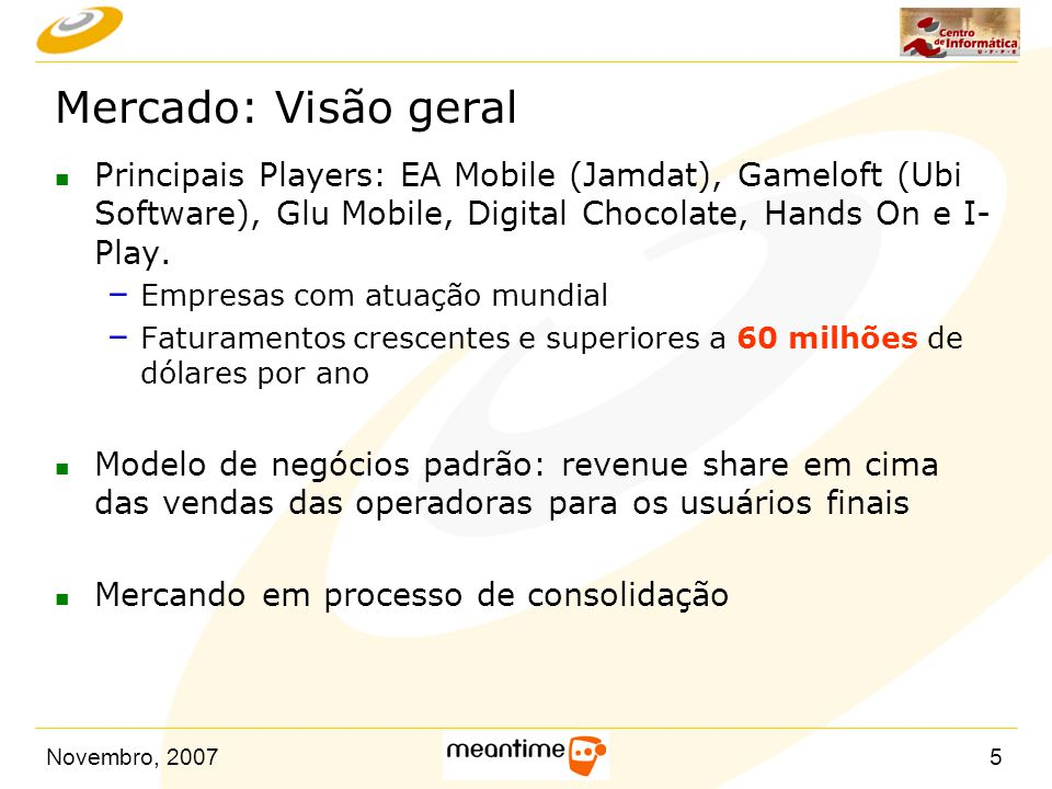Mercado: Visão geral Principais Players: EA Mobile (Jamdat), Gameloft (Ubi Software), Glu Mobile, Digital Chocolate, Hands On e I-Play.