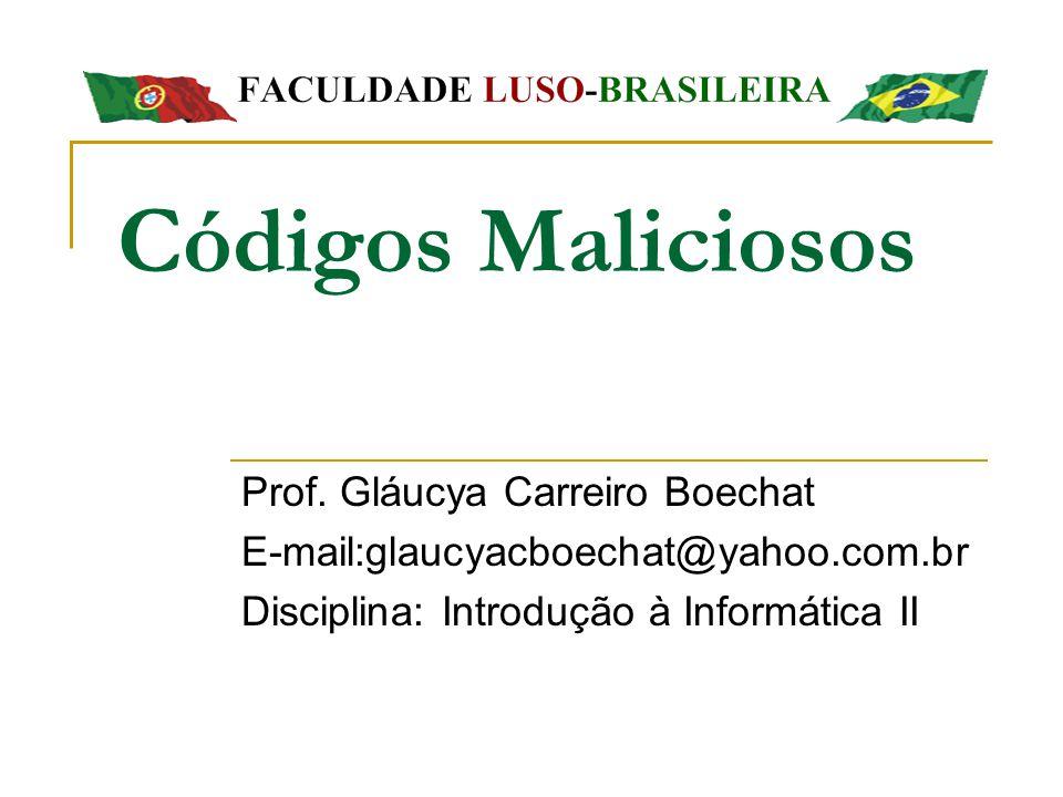 Códigos Maliciosos Prof. Gláucya Carreiro Boechat