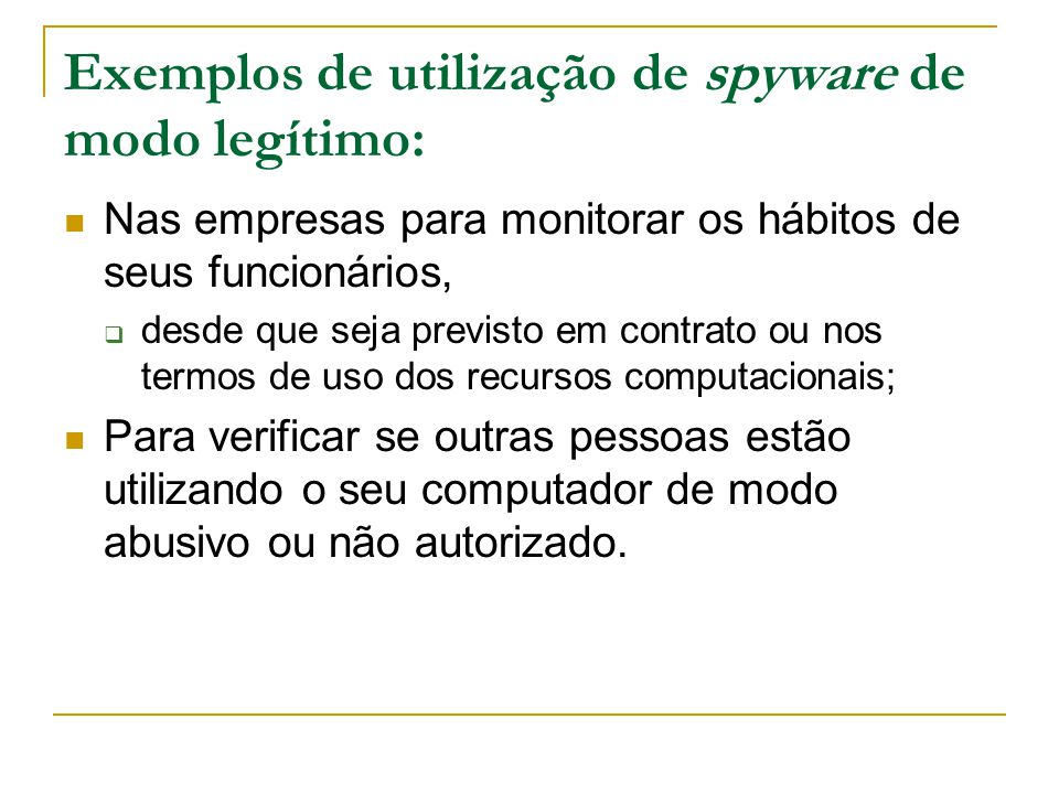 Exemplos de utilização de spyware de modo legítimo: