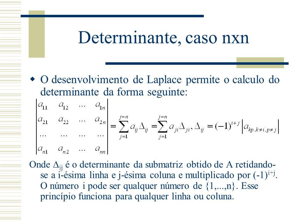 Determinante, caso nxn O desenvolvimento de Laplace permite o calculo do determinante da forma seguinte: