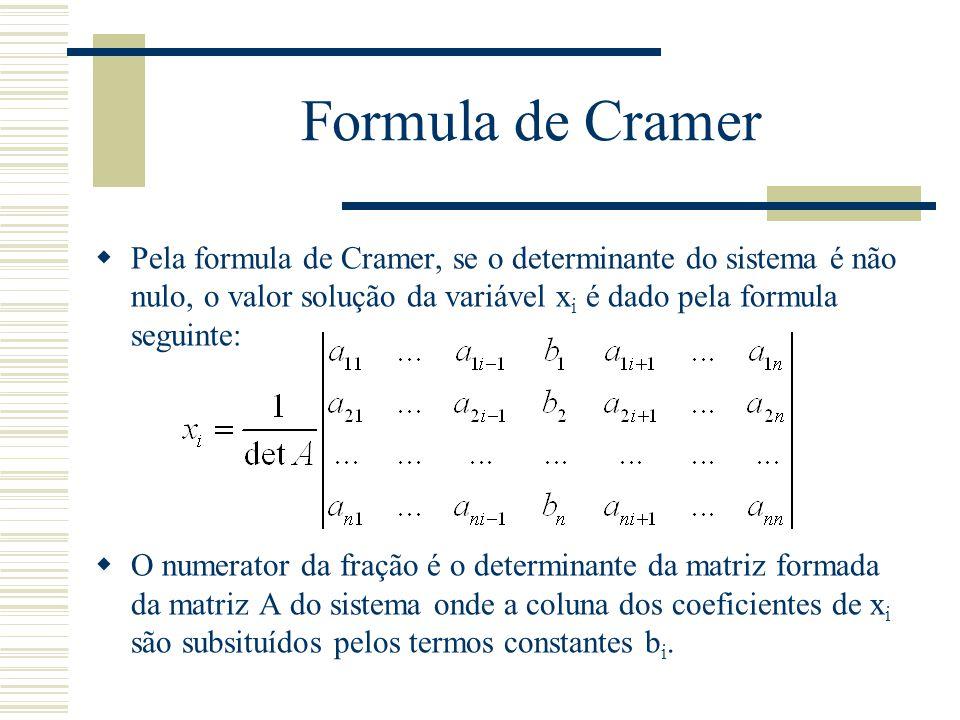 Formula de Cramer Pela formula de Cramer, se o determinante do sistema é não nulo, o valor solução da variável xi é dado pela formula seguinte: