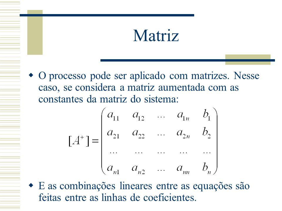 Matriz O processo pode ser aplicado com matrizes. Nesse caso, se considera a matriz aumentada com as constantes da matriz do sistema: