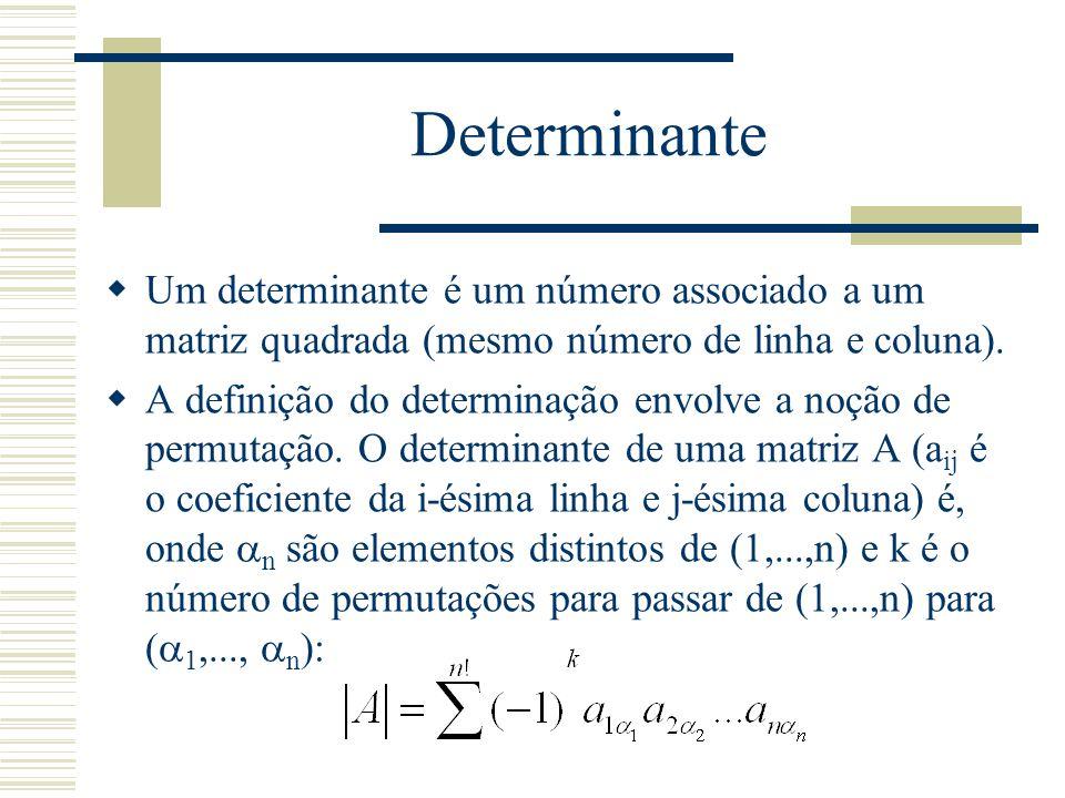 Determinante Um determinante é um número associado a um matriz quadrada (mesmo número de linha e coluna).