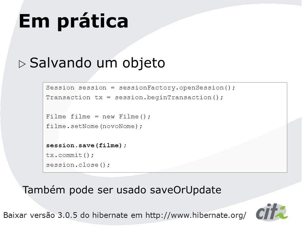 Em prática Salvando um objeto Também pode ser usado saveOrUpdate