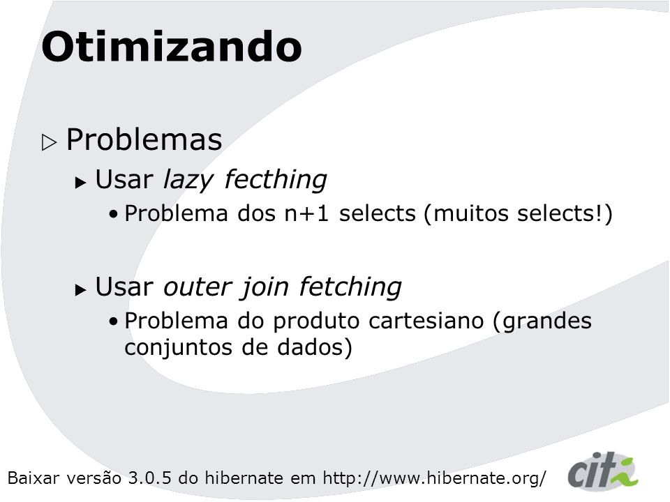 Otimizando Problemas Usar lazy fecthing Usar outer join fetching