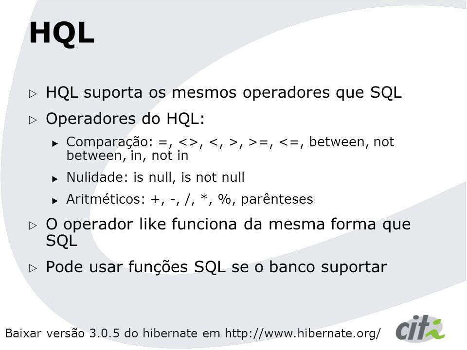 HQL HQL suporta os mesmos operadores que SQL Operadores do HQL: