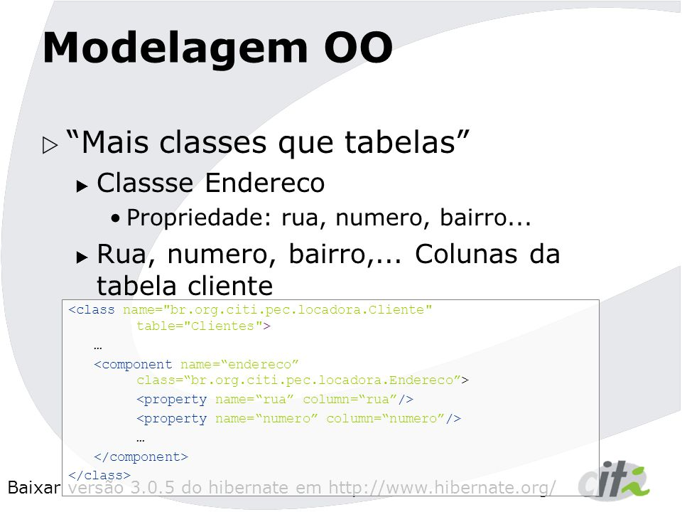 Modelagem OO Mais classes que tabelas Classse Endereco