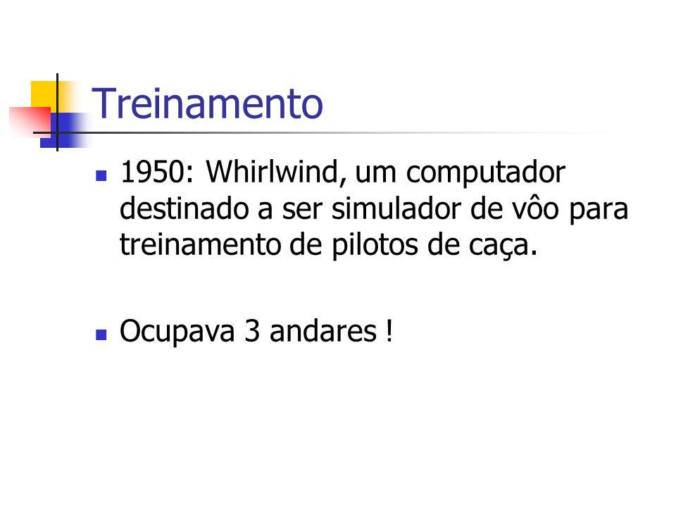 Treinamento 1950: Whirlwind, um computador destinado a ser simulador de vôo para treinamento de pilotos de caça.
