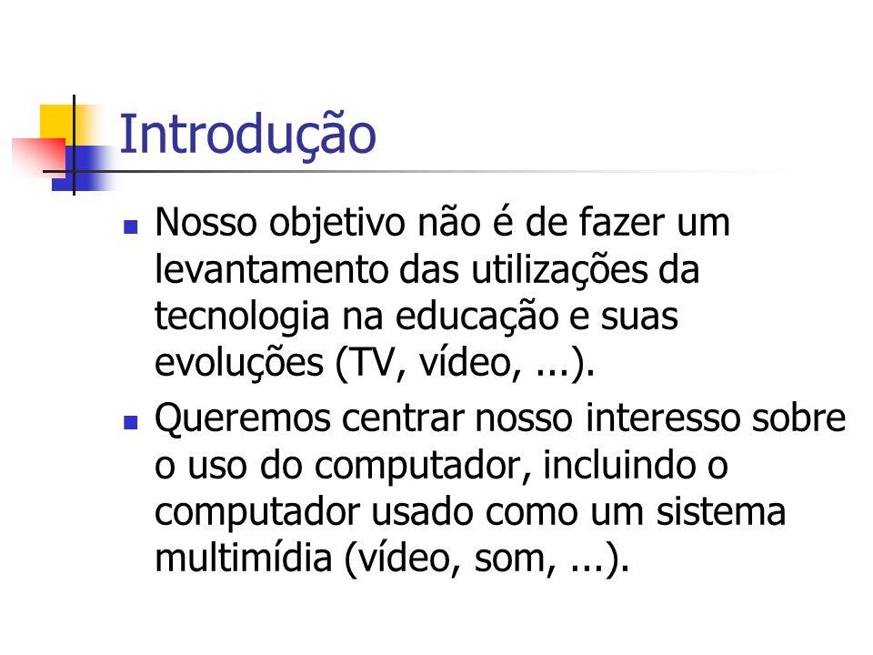 Introdução Nosso objetivo não é de fazer um levantamento das utilizações da tecnologia na educação e suas evoluções (TV, vídeo, ...).