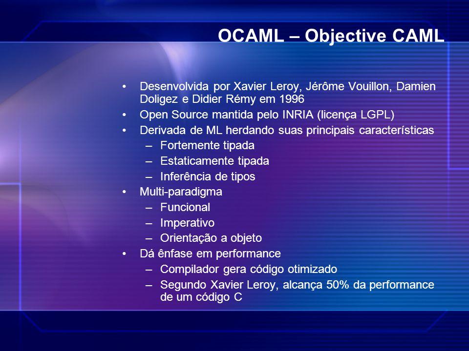 OCAML – Objective CAML Desenvolvida por Xavier Leroy, Jérôme Vouillon, Damien Doligez e Didier Rémy em 1996.